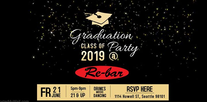 Happy Graduation Class of 2019! at the Re-bar in Seattle le Fri, June 21, 2019 from 05:00 pm to 09:00 pm (After-Work Gay Friendly)