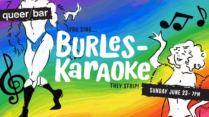 BurlesKaraoke at Queer Bar - You Sing They Strip! Sunday 6.23 em Seattle le dom, 23 junho 2019 19:00-23:00 (After-Work Gay)