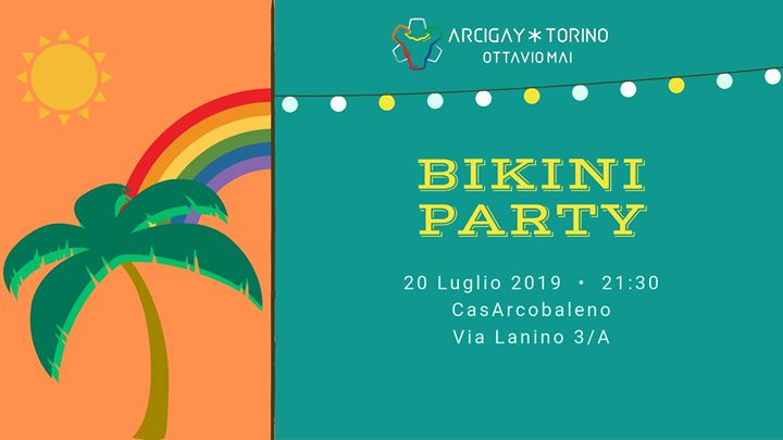 Bikini Party | L'Arcobalengo en Turín le sáb 20 de julio de 2019 21:30-01:00 (After-Work Gay, Lesbiana, Trans, Bi)