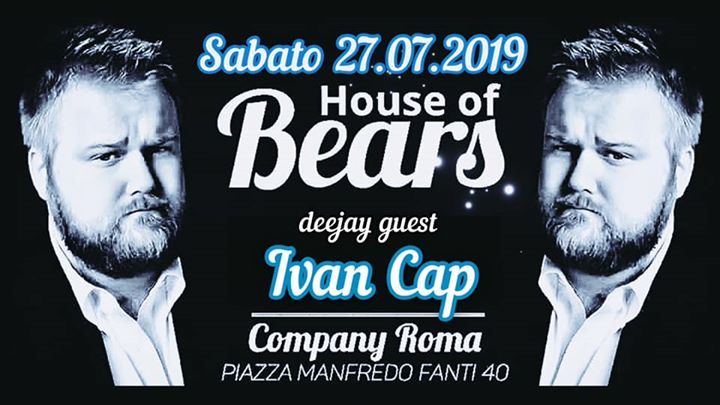 #HOUSE of BEARS | dj.IVAN•CAP in Rome le Sat, July 27, 2019 from 10:30 pm to 05:00 am (Sex Gay, Bear)