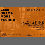 Less Drama More Techno X Alex Mine (IT) à Paris le sam. 16 mars 2019 de 23h55 à 06h00 (Clubbing Gay)
