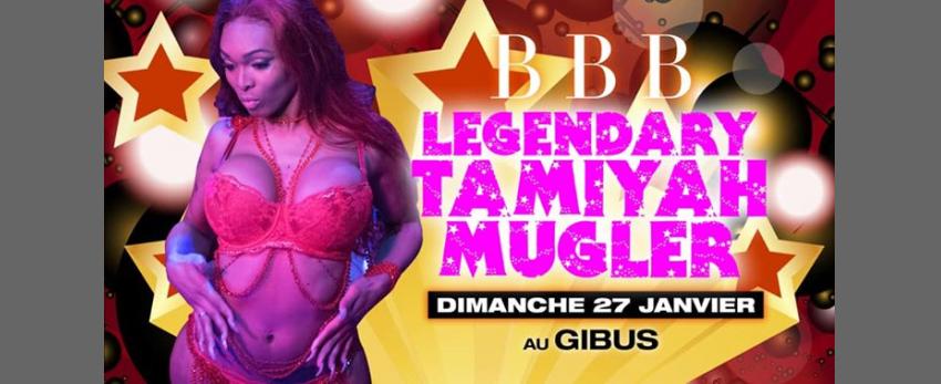 BBB : Legendary Tamiyah Mugler