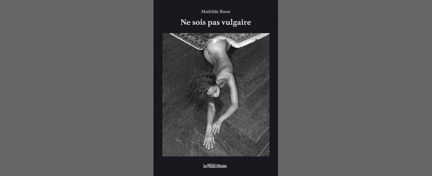Ne sois pas vulgaire / Mathilde Biron