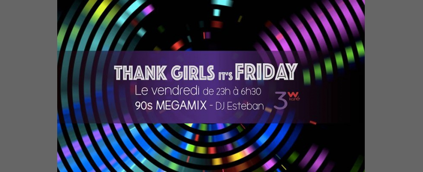 Thank Girls It's Friday spéciale 90's Megamix avec DJ Esteban !