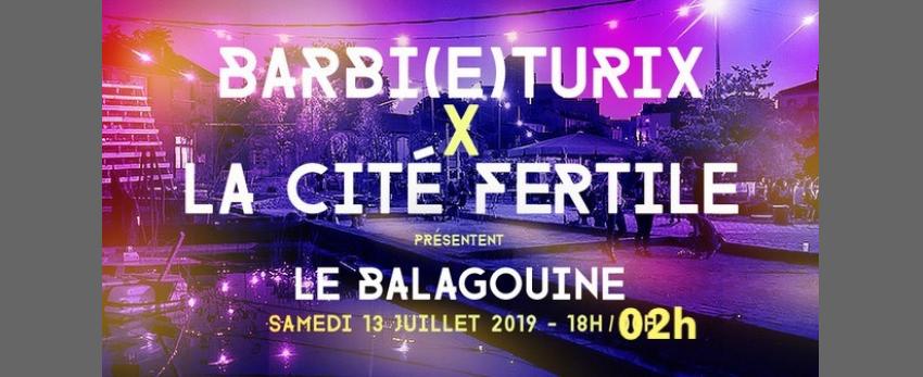 Barbi(e)turix X La Cité Fertile : Le Balagouine