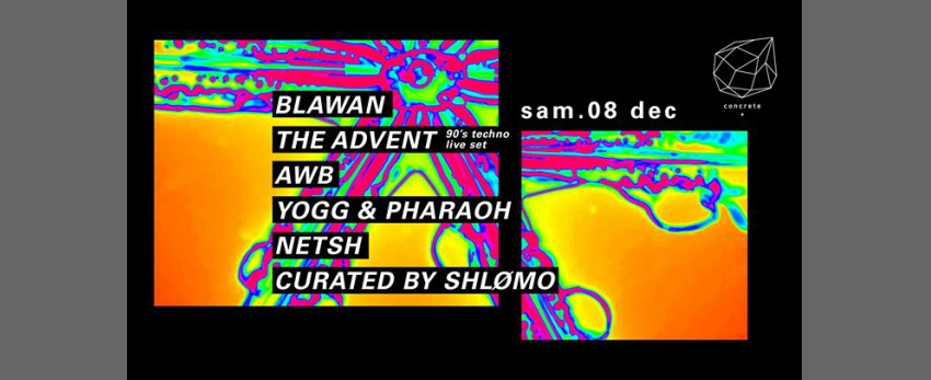 Concrete: Blawan The Advent Shlomø AWB Yogg & Pharaoh