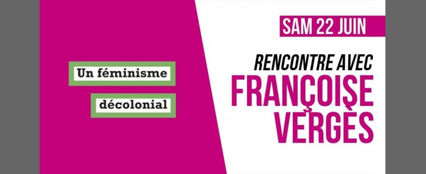 Rencontre : Françoise Vergès (Un féminisme décolonial)