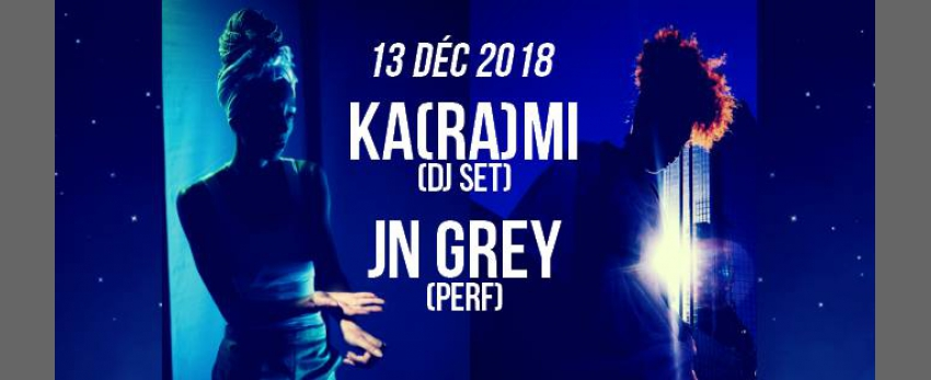 DJ set : Ka(ra)mi & JN Grey - guest -
