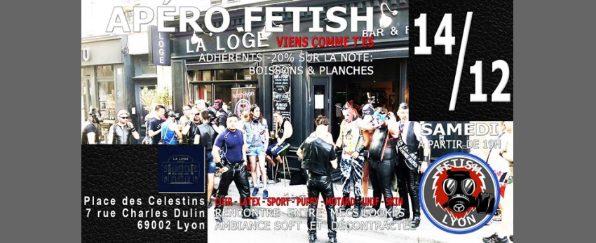 Apéro-Fetish 14/12 La Loge Célestins Lyon FL69