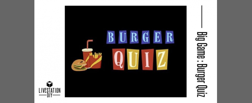 Le Jeudi :: Big Game :: Burger Quiz !