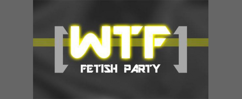 WTF Fetish Party