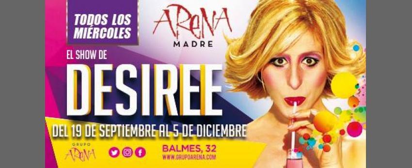 Miércoles de Show con Desiree en Arena Madre (Balmes 32)