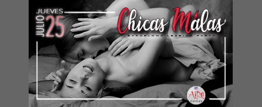 Chicas Malas Lesbian Party 25 Julio