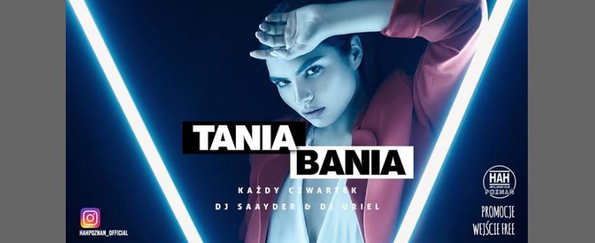 TANIA BANIA / -50% na barach / Wjazd Free