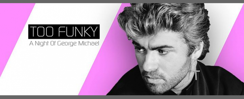 Too Funky: A Night Of George Michael