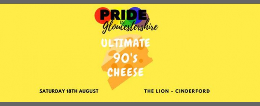 Ultimate 90's Cheese - Pride in Gloucestershire