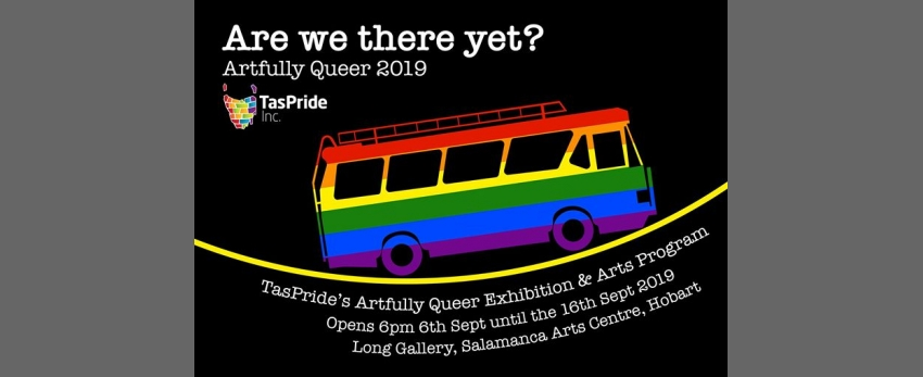 Artfully Queer Exhibition & Arts Program - Are we there yet?