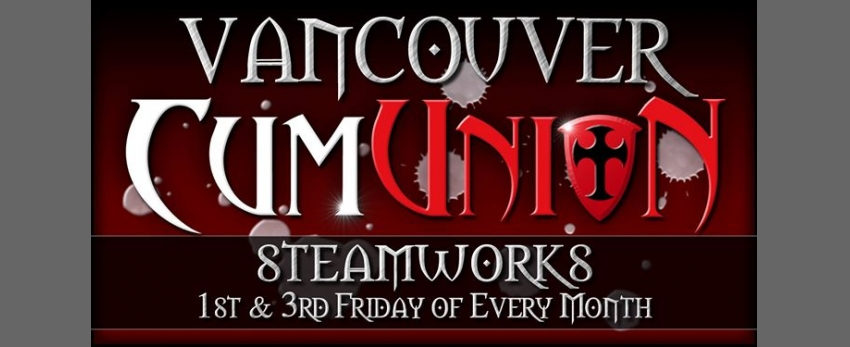CumUnion at Steamworks Vancouver