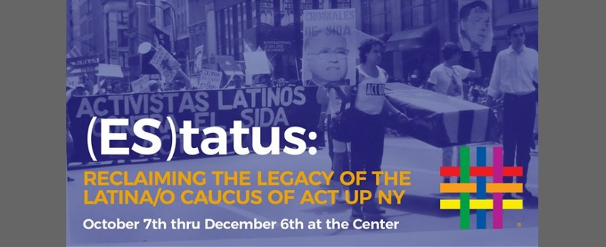 ES|tatus: Reclaiming the Legacy of the Latina/o Caucus of ACT UP