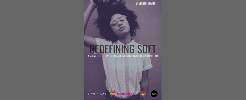 Redefining Soft: 2-day healing event- MOC Women, GNC, Trans Masc