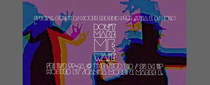 Don't Make Me Wait! Classic House with DJs Pete Avila + Rolo