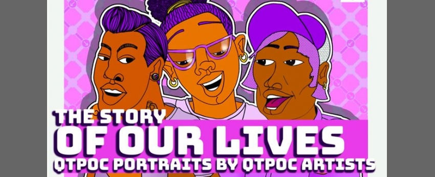 The Story of Our Lives. QTPOC portraits by QTPOC artists.