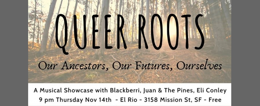 Queer Roots with Blackberri, Juan & the Pines, and Eli Conley