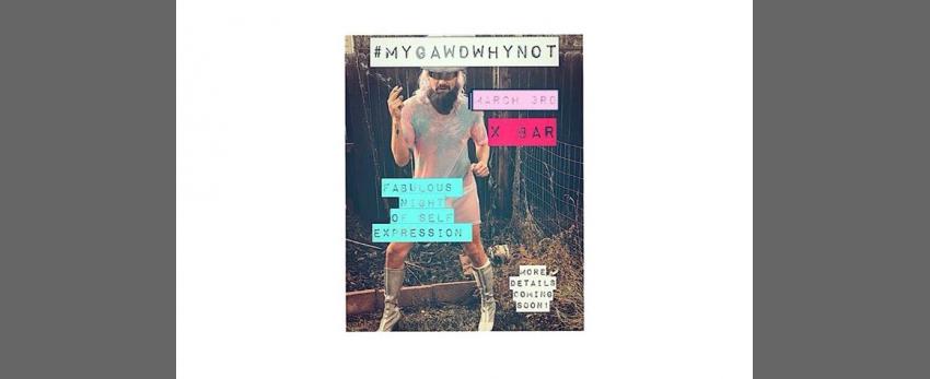 MYGAWDWHYNOT: A fabulous Night of Self Expression!