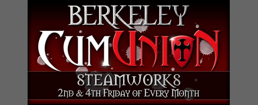 CumUnion at Steamworks Berkeley