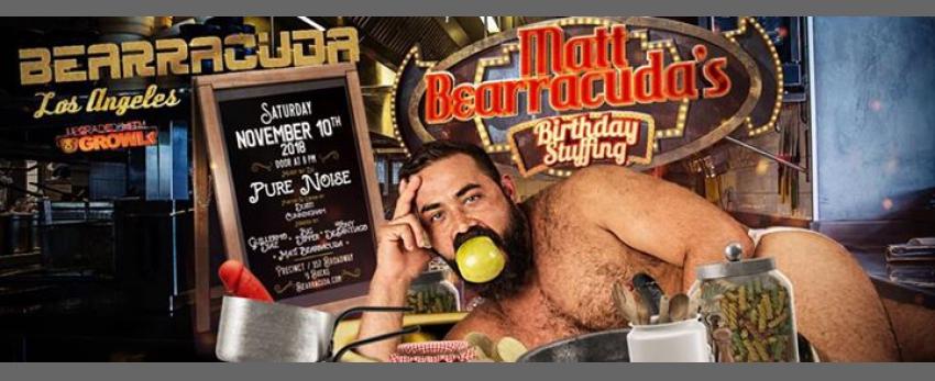 Bearracuda LA: Matt Bearracuda's Birthday! Upgraded w/GROWLr