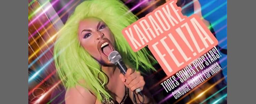 Drag Karaoke Nite; Karaoke Fel!za / Sábados de Amor Queer
