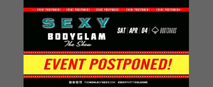 POSTPONED! SEXY Bodyglam - Main Party Spring Festival Cologne